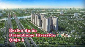 Review dự án Dreamhome Riverside Quận 8
