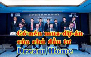Chủ đầu tư Dream Home Review Có nên mua