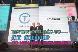 Chủ đầu tư CT Group Review Có nên mua hay không