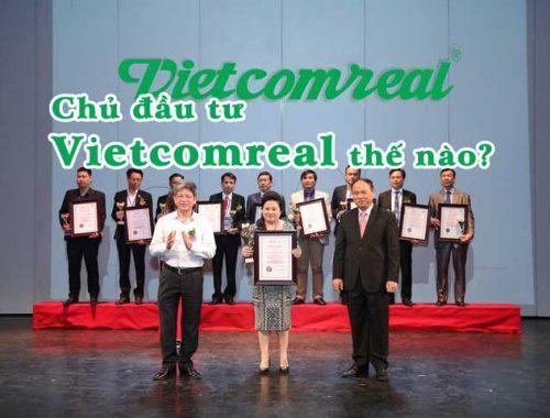 Chủ đầu tư Vietcomreal Có nên mua hay không