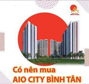 Nên mua dự án Aio City Bình Tân? Review
